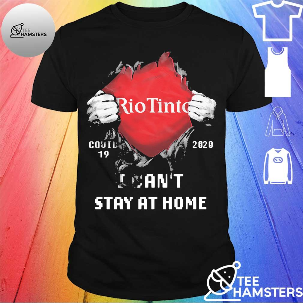 Blood inside me Rio Tinto covid 19 2020 I can't stay at home shirt