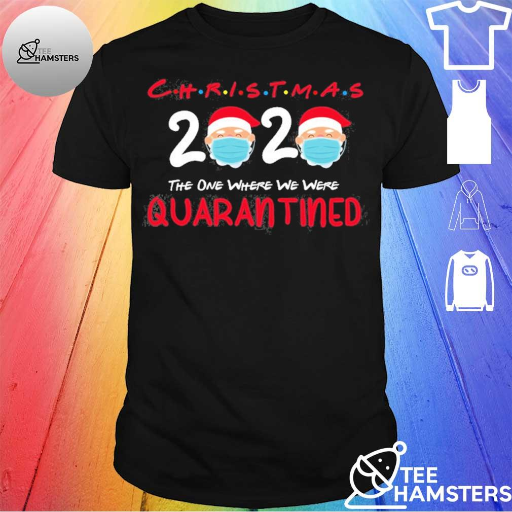Christmas 2020 The One Where We Were Quarantined Christmas Gift Shirt