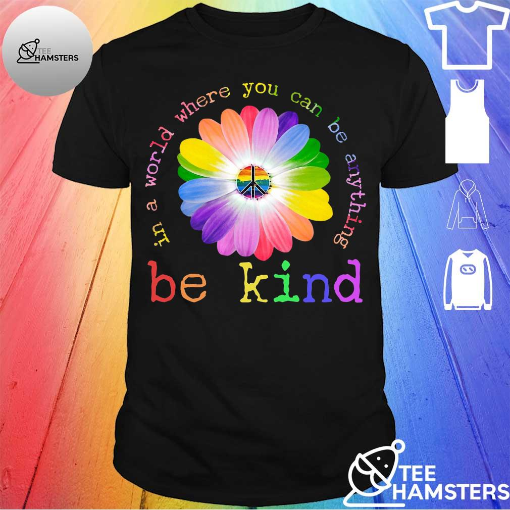 Floral Be Kind In A World Where You Can Be Anything Shirt