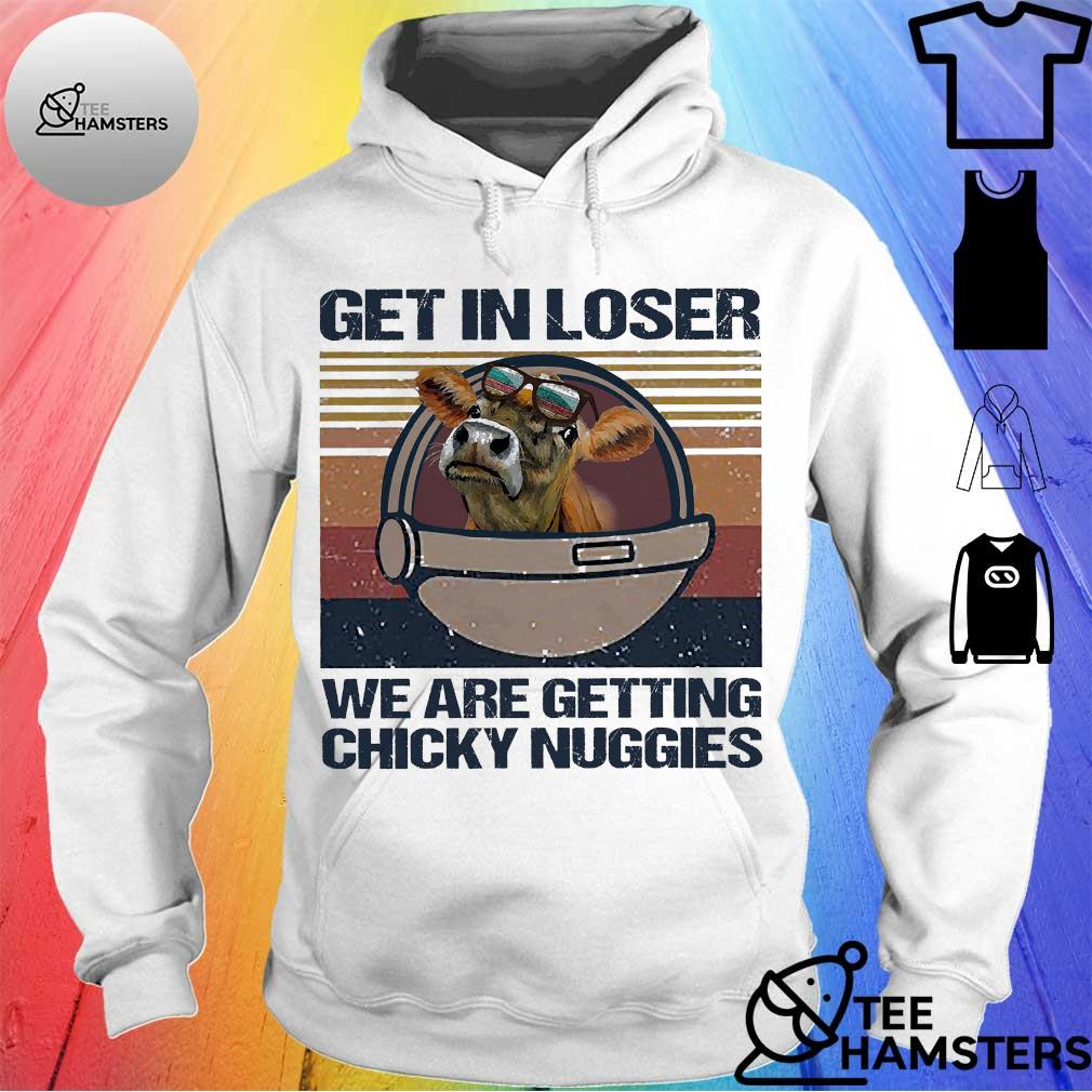 Jersey Cow Get in Loser We are getting chicky nuggies vintage s hoodie