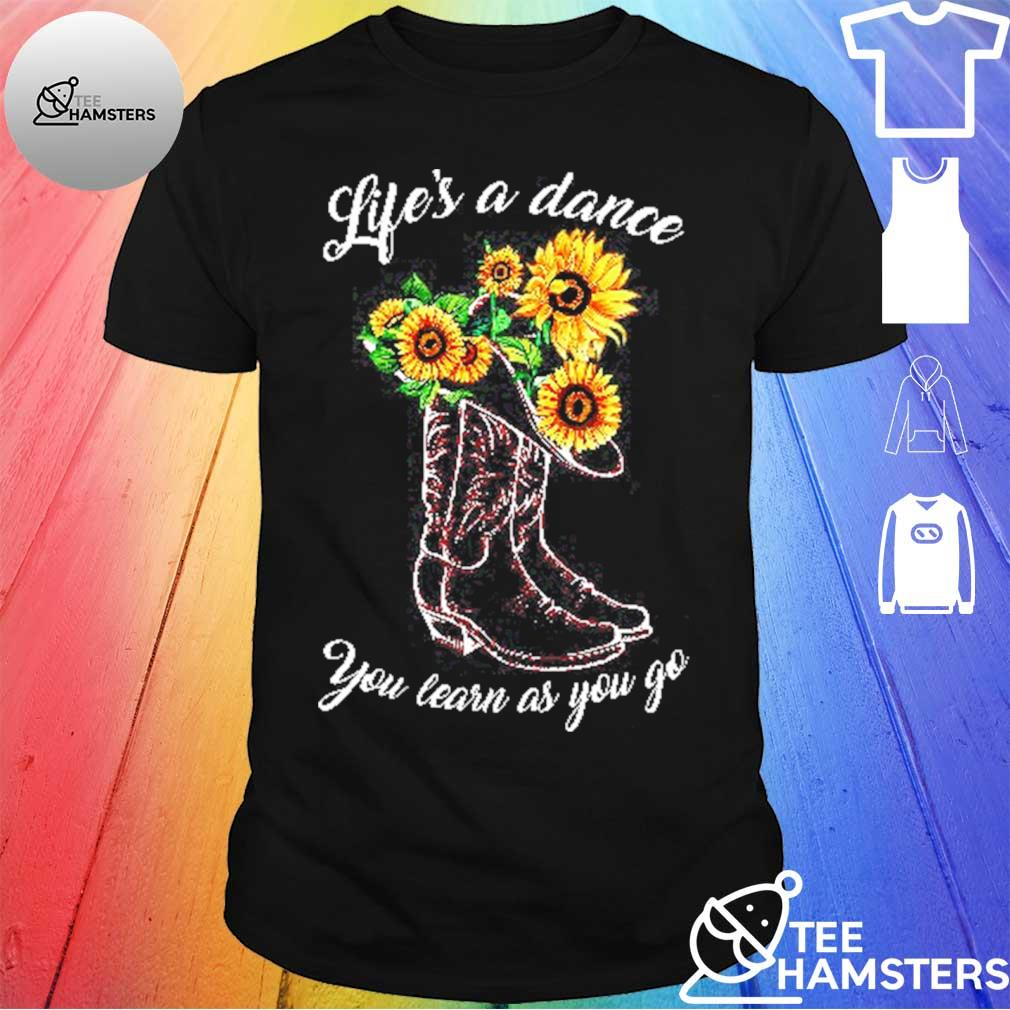 Life's a dance You learn as You go shirt
