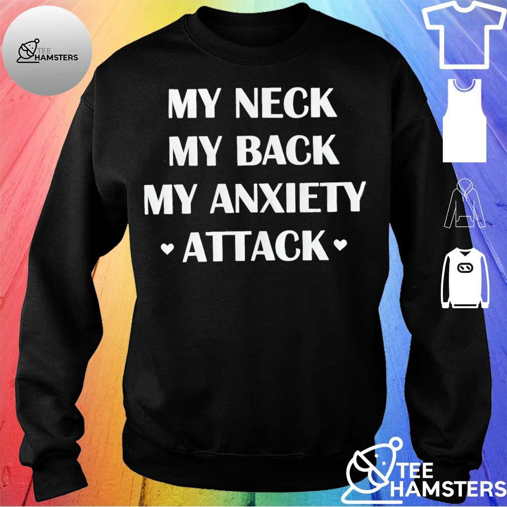 My neck My back My anxiety attack s sweater
