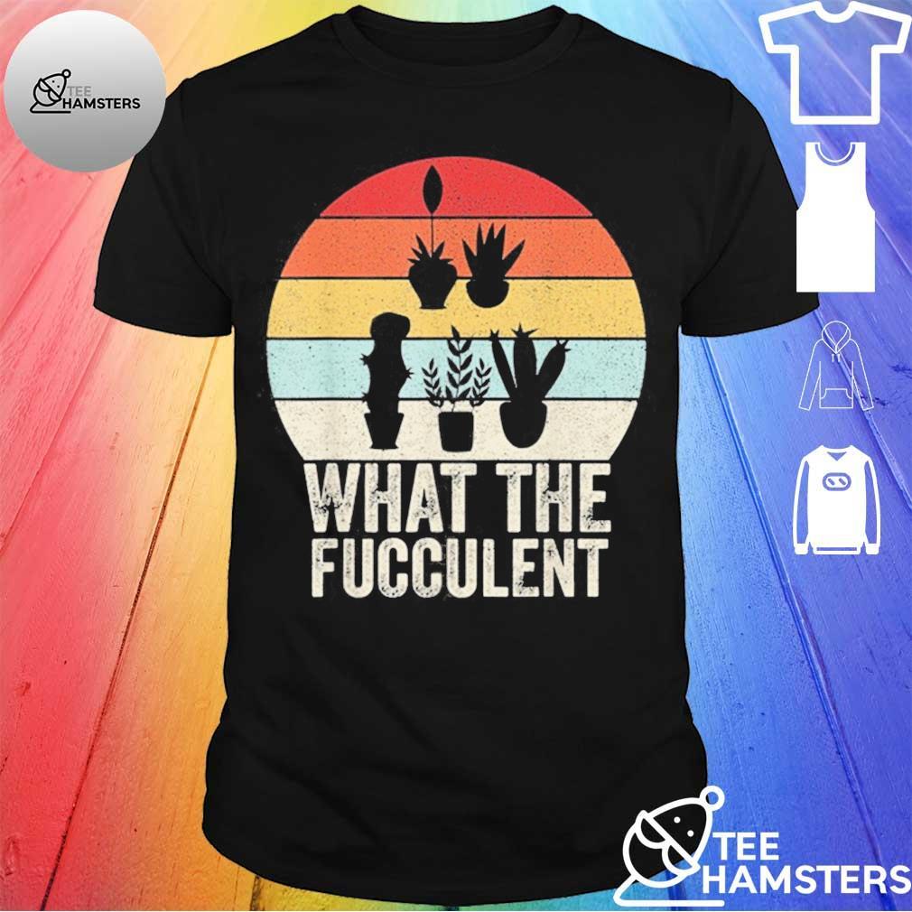 Retro What The Fucculent Cactus Succulents Plants Gardening Shirt