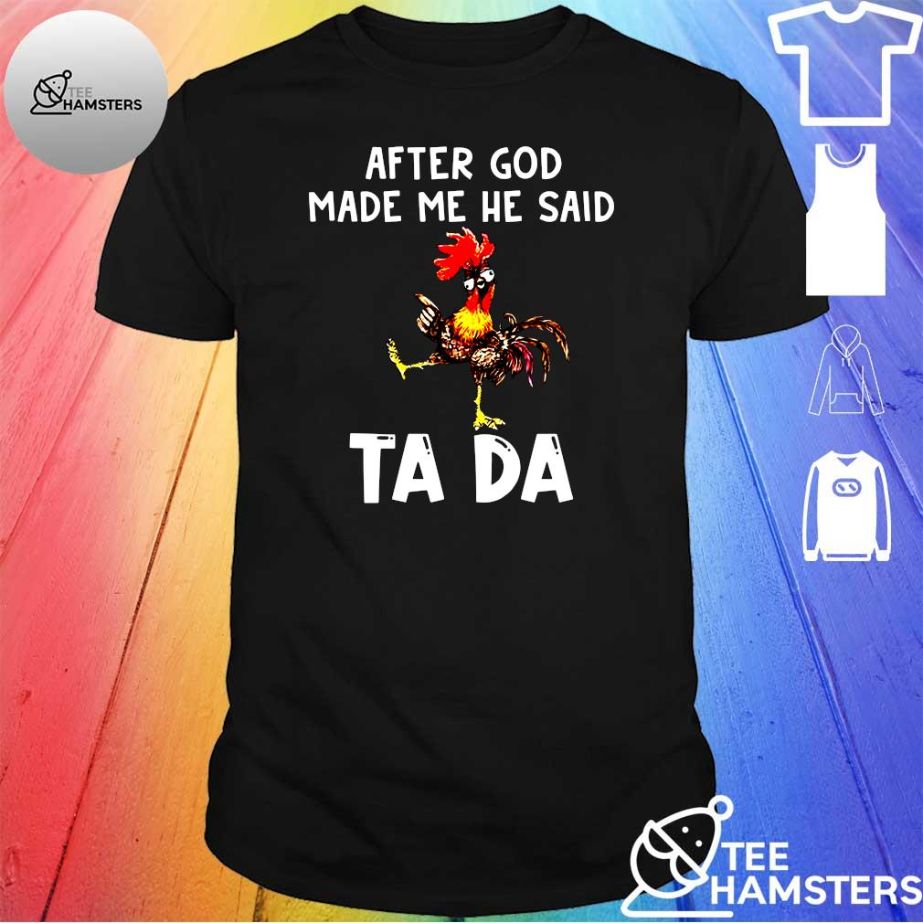 After god made me he said ta da shirt