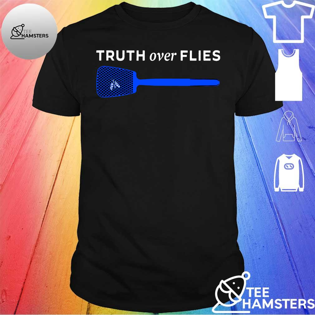 Awesome Truth Over Flies shirt