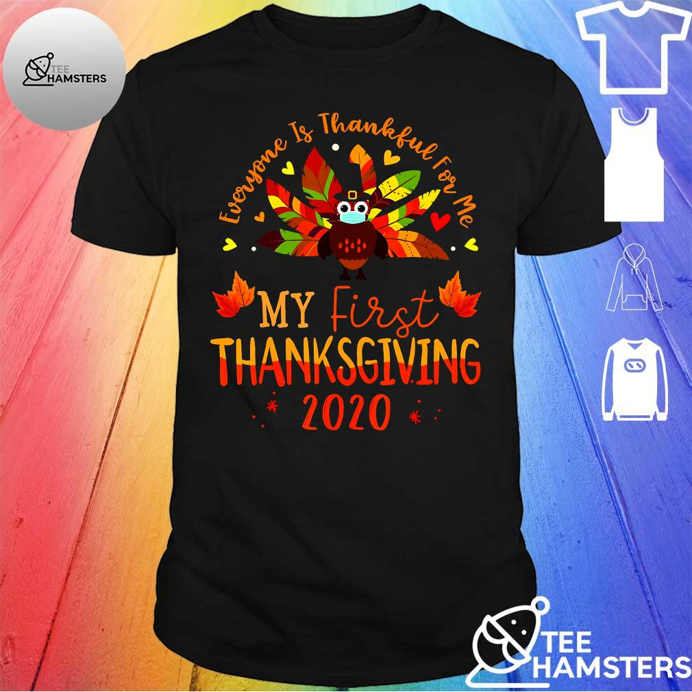 Best Everyone Is Thankful For Me My First Thanksgiving 2020 Shirt