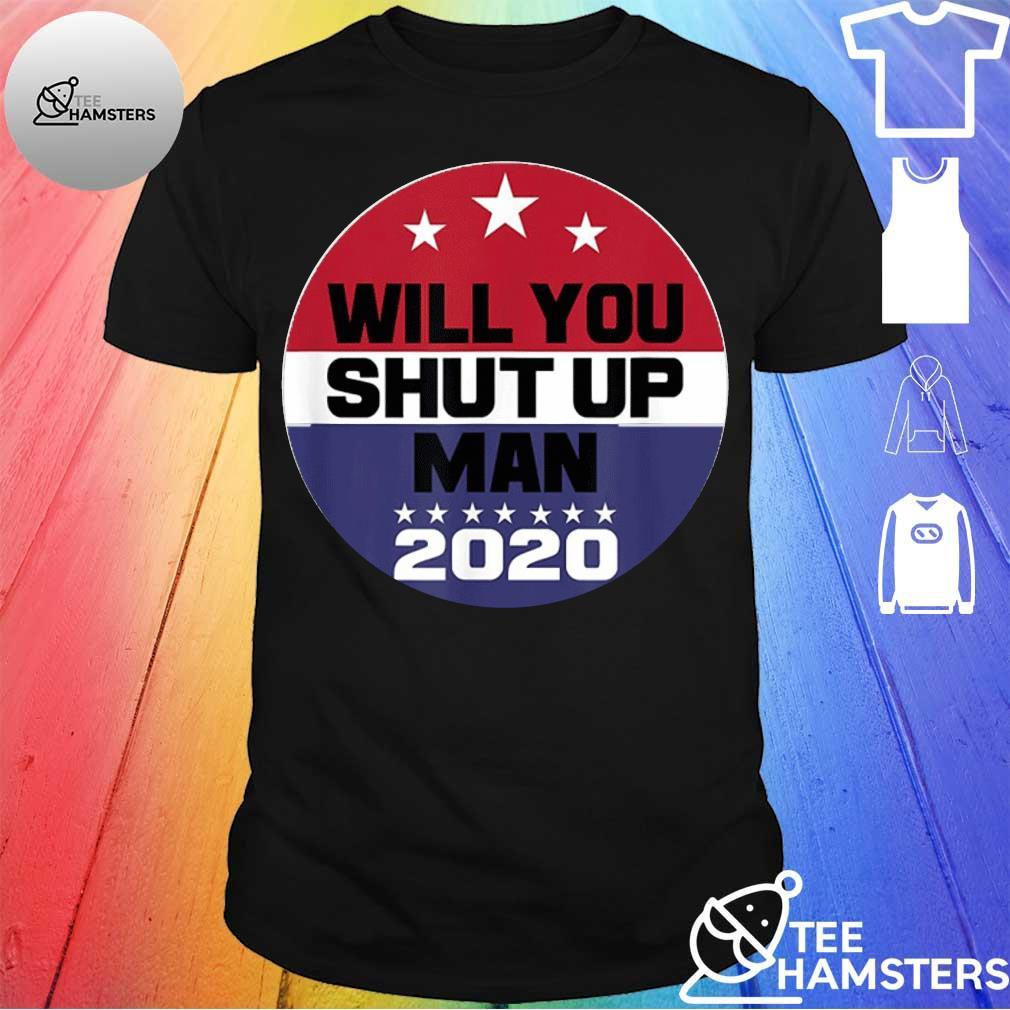 Biden To Trump Will You Shut Up Man Shirt