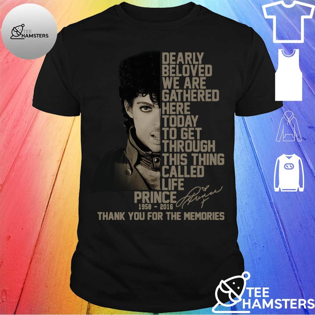 Dearly Beloved We Are Gathered Here Today To Get Through This Thing Called Life Prince 1958 2016 Thank You For The Memories Shirt