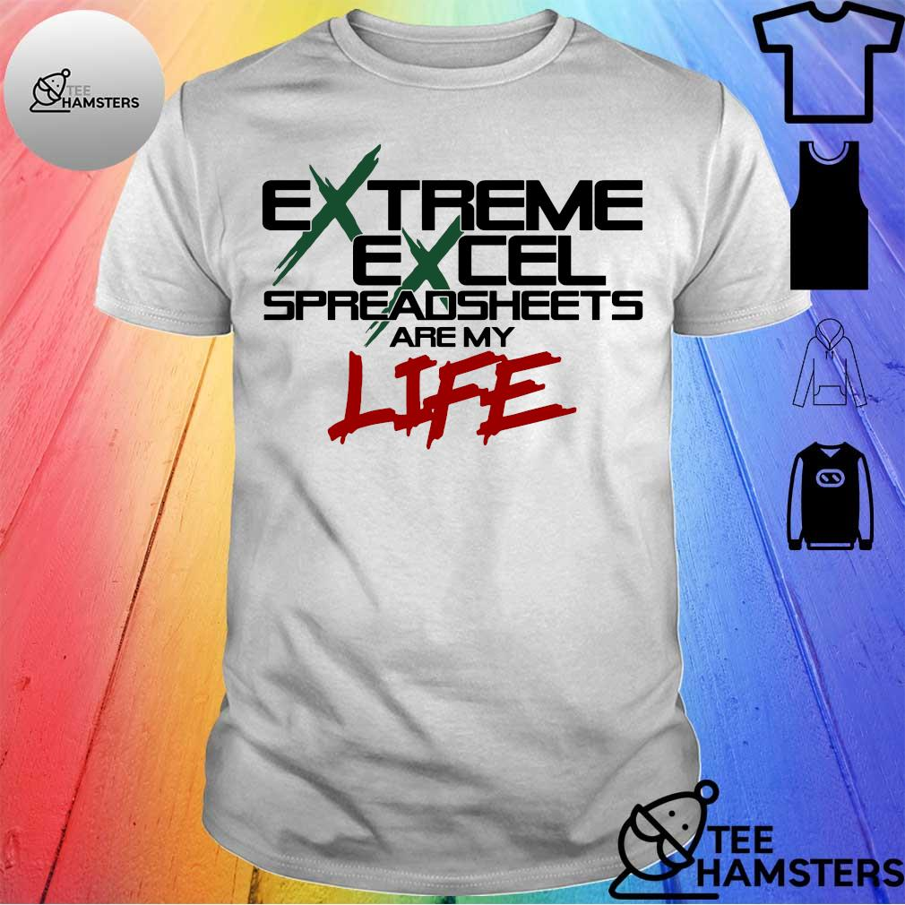 Extreme excel spreadsheets are my life shirt