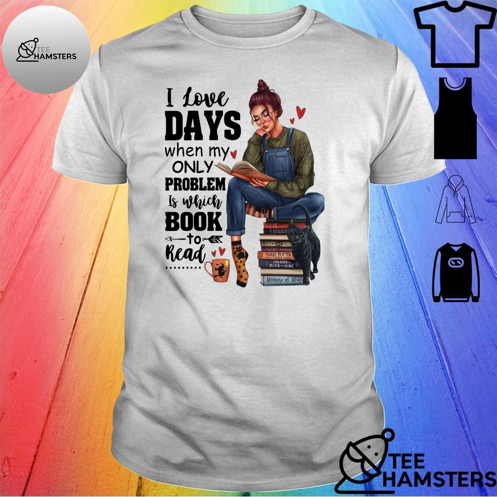 I love days when my only problem is which book to read shirt