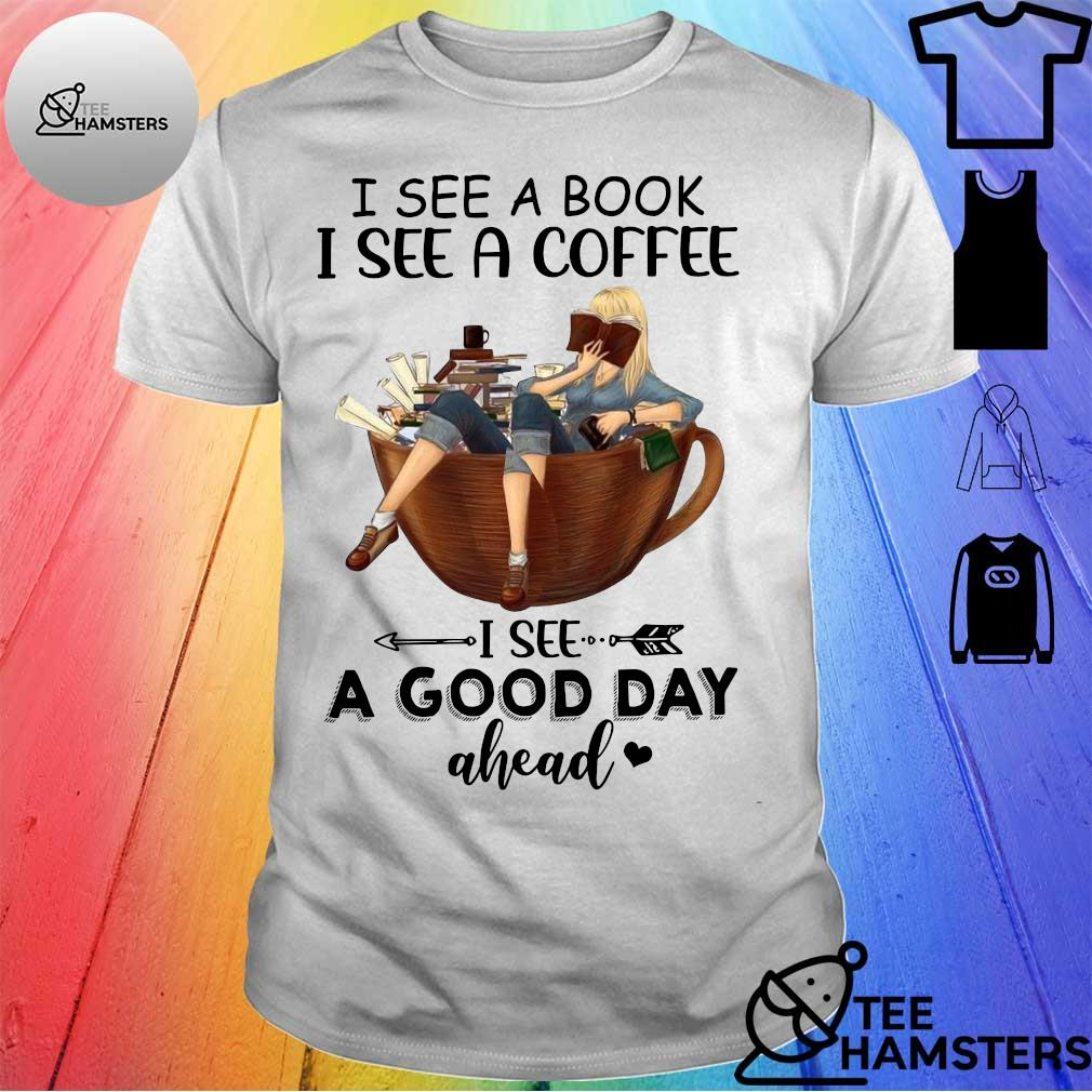I see a book i see a coffee i see a good day ahead shirt