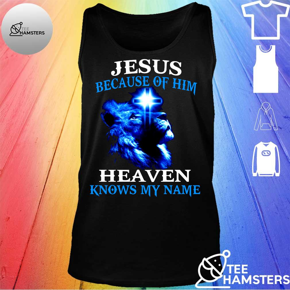 Jesus because of him lion heaven knows my name s tank top