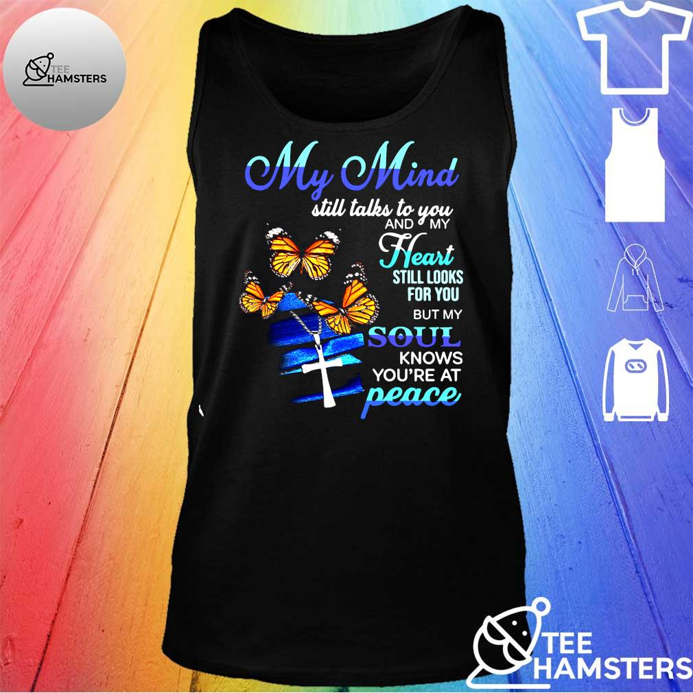 My mind still talks to you and my heart still looks for you but my soul knows you're at peace s tank top