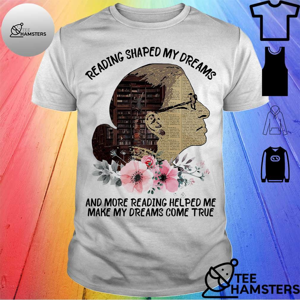 Ruth Bader Ginsburg Reading shaped my dreams and more reading helped me make my dreams come true shirt