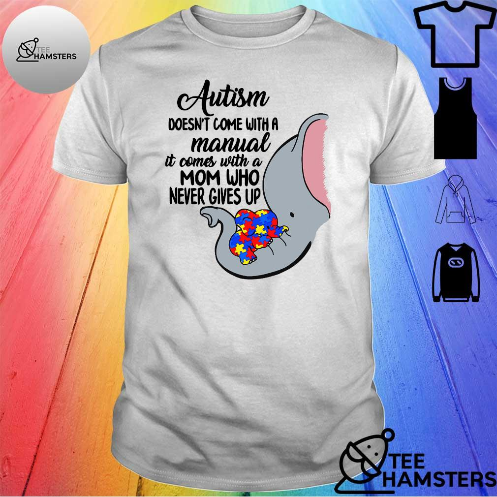 Autism doesn't come with a manual it comes with a mom who never gives Elephant shirt