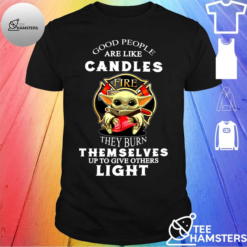 Baby yoda Good people are like candles fire they burn themselves up to give others light shirt