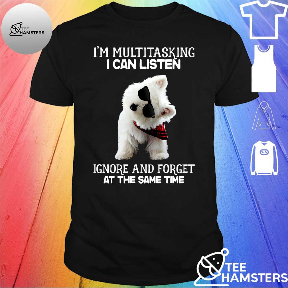 Bichon Portrait Dog I'm Multitasking I Can Listen Ignore And Forget At The Same Time Shirt