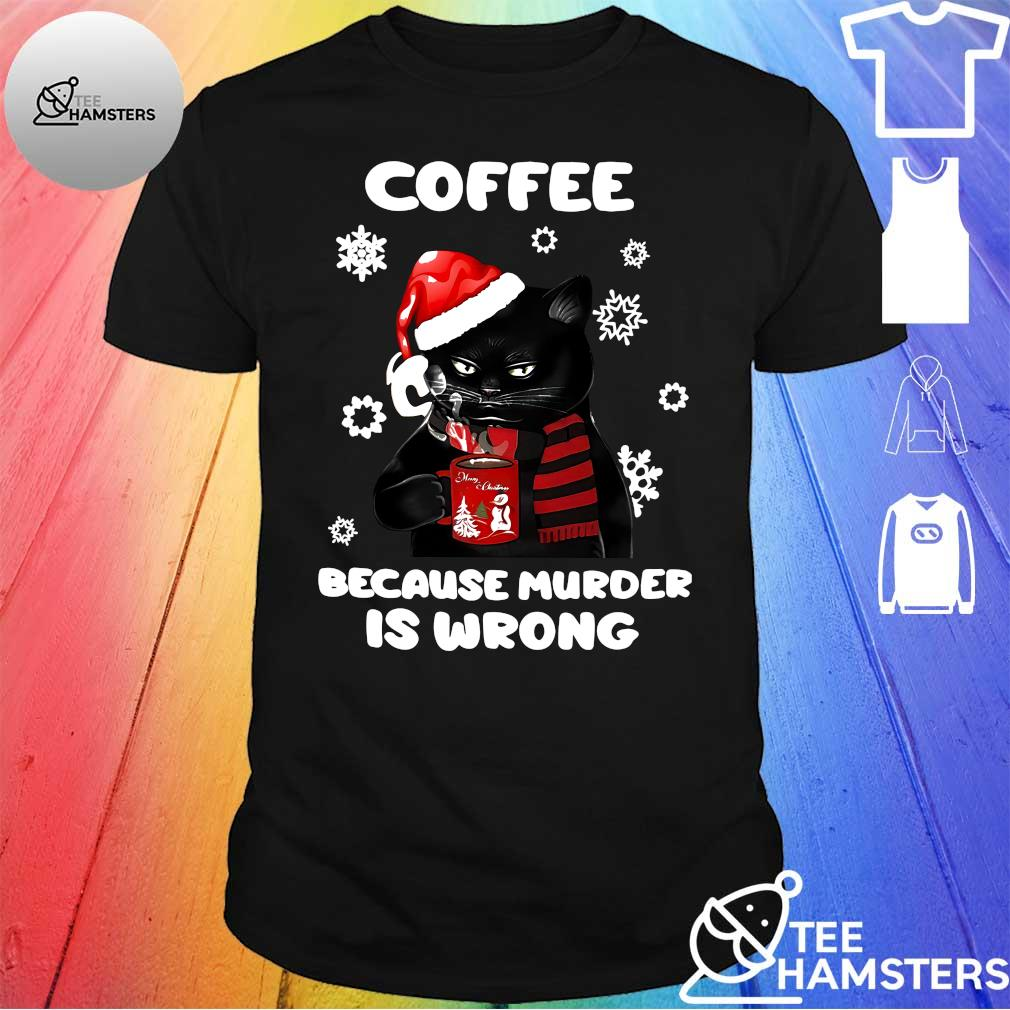 Black cat coffee because murder is wrong christmas shirt