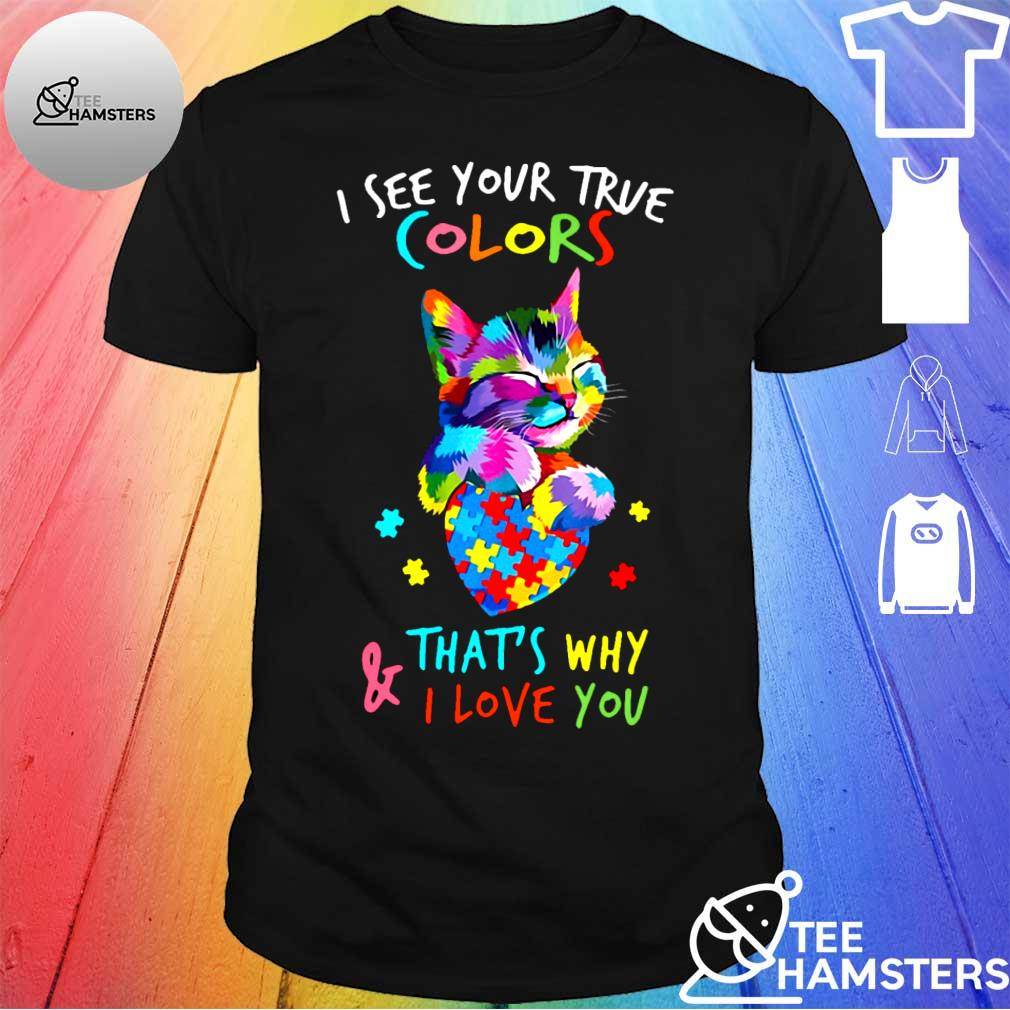 Cat I See Your True Colors That's Why And I Love You Shirt