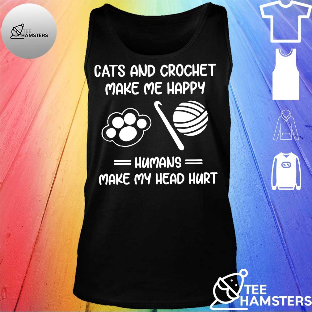 Cats and crochet make me happy humans make my head hurt s tank top