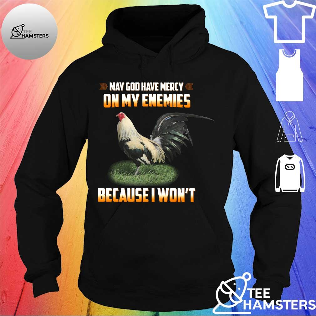 chicken May god have mercy on my enemies because I won't s hoodie