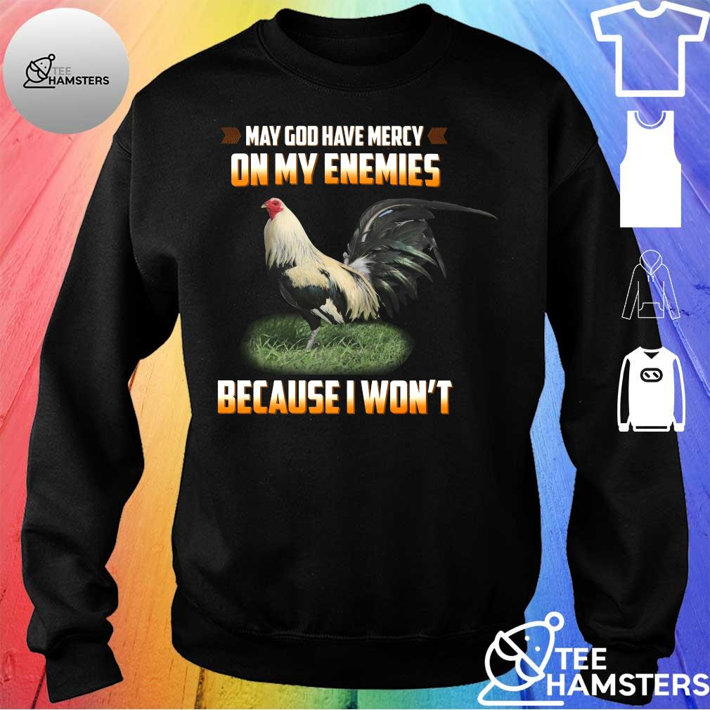 chicken May god have mercy on my enemies because I won't s sweater