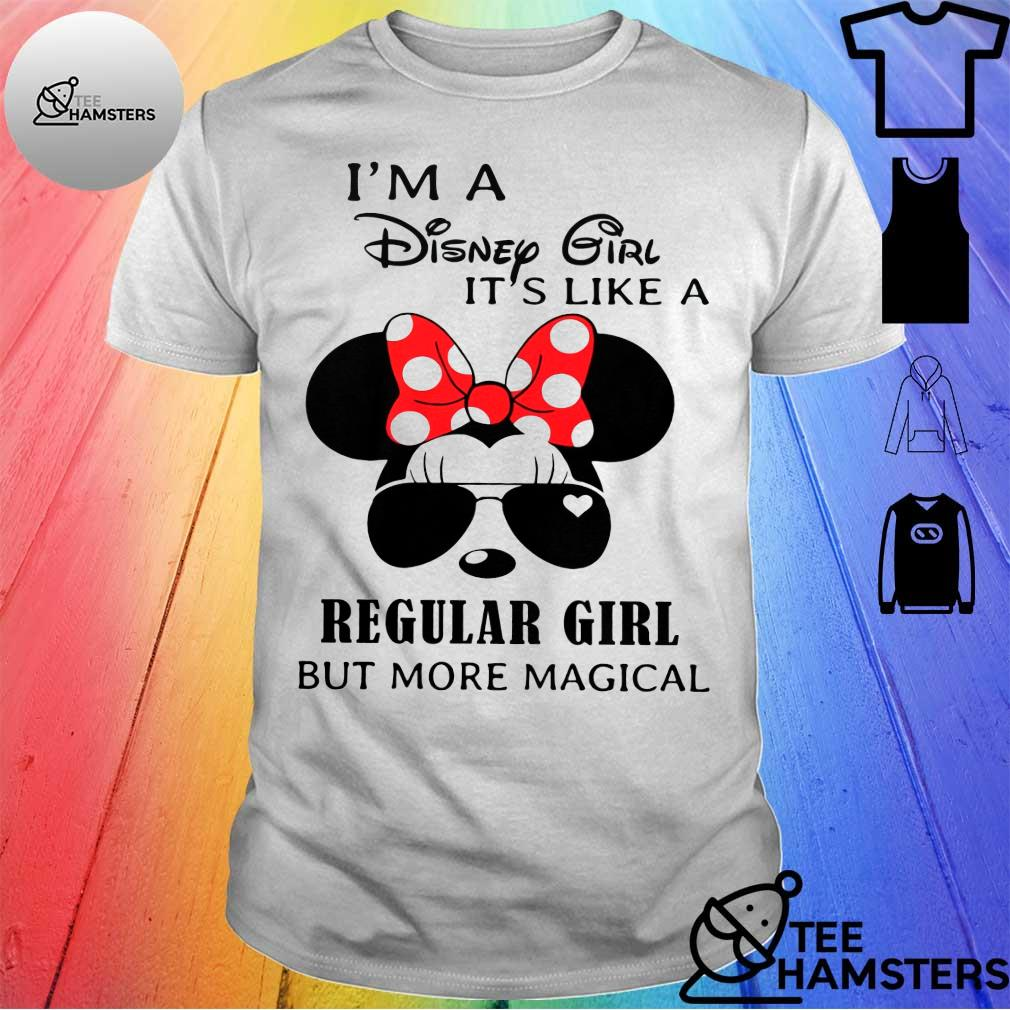 I'm disney girl it's like a regular girl but more magical shirt