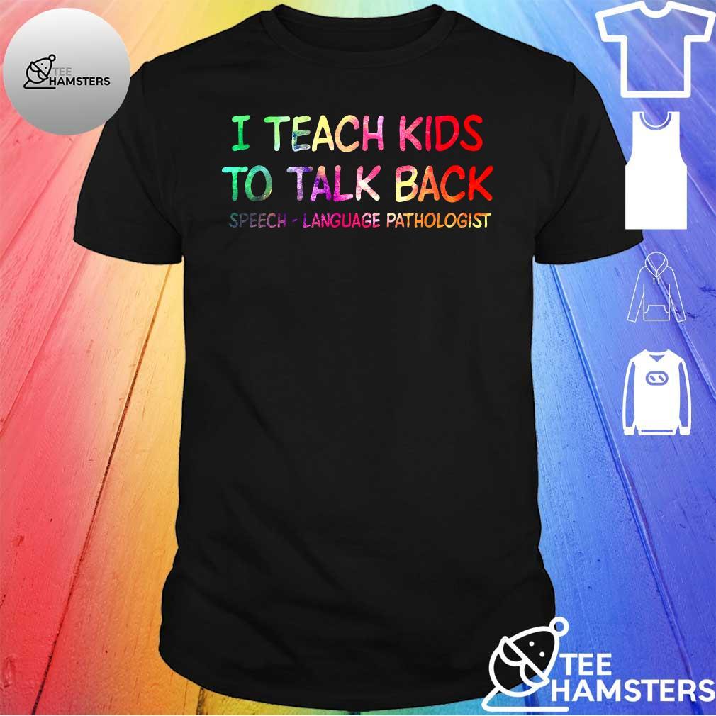 I teach kids to talk back speech language pathologist shirt