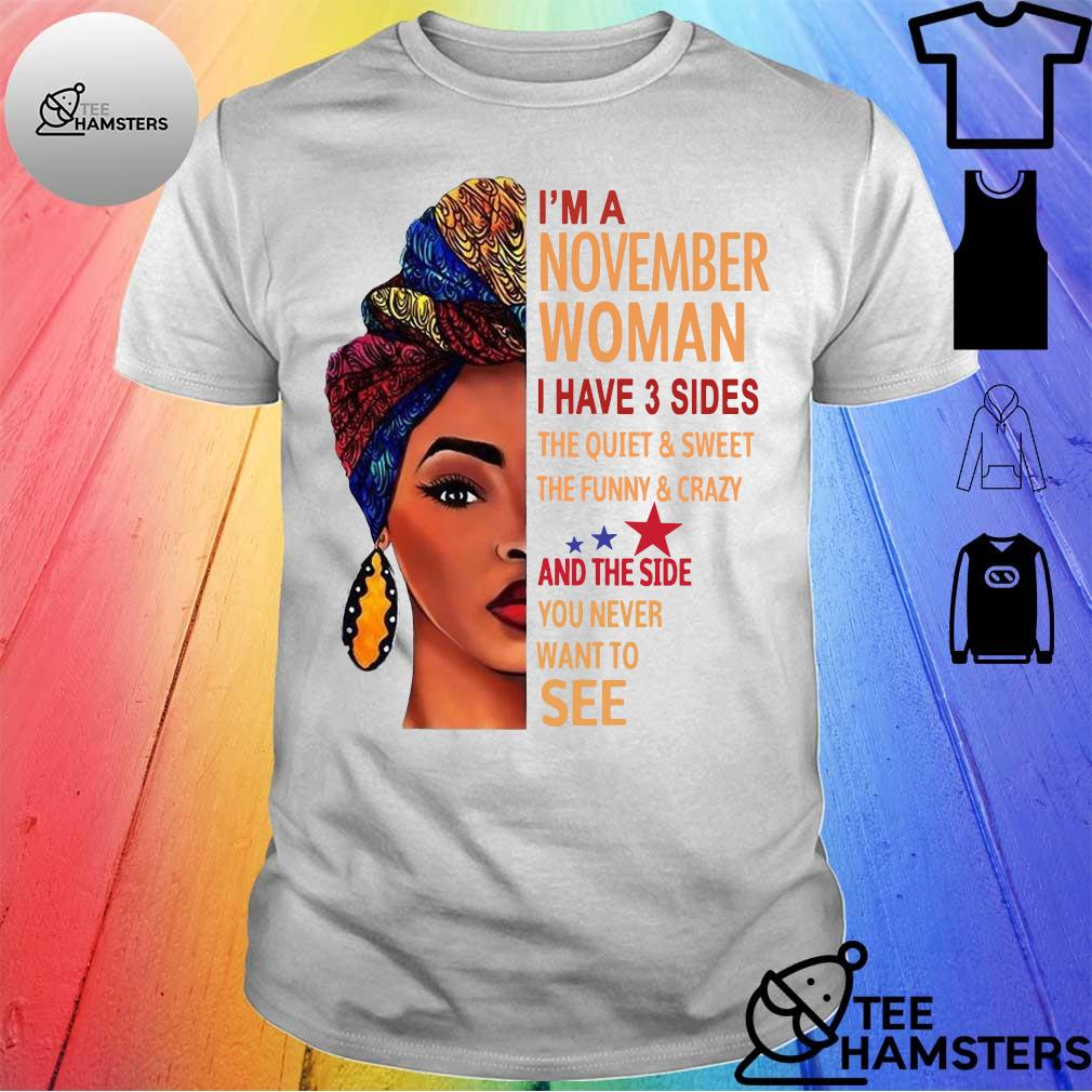 'Im november woman i have 3 sides the quiet & sweet the funny crazy and the side you never want to see shirt