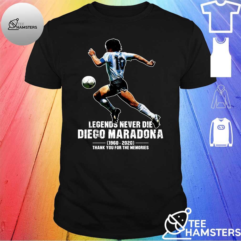Legends never die diego maradona 1969 - 2020 thank you the memories shirt