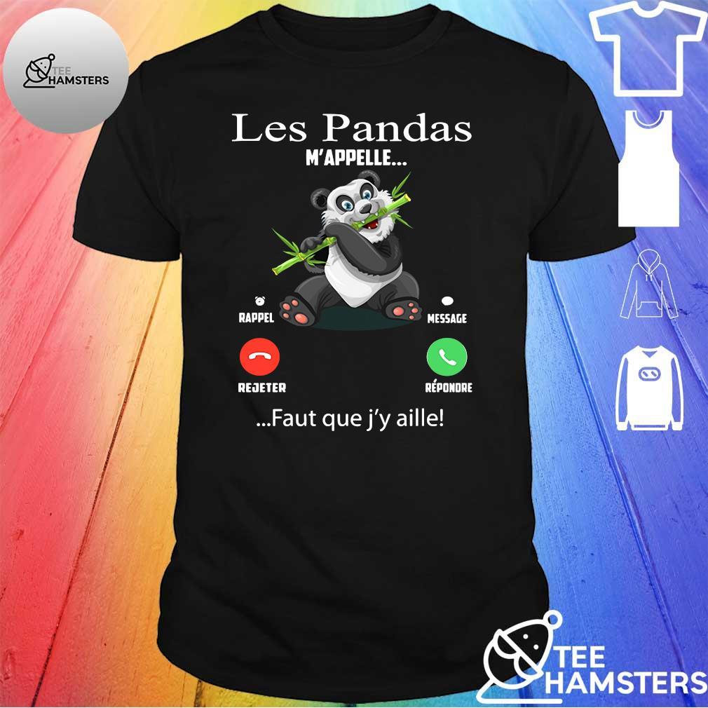 Les pandas m'appelle faut que j'y aille shirt