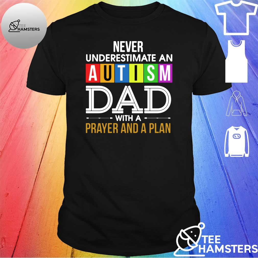 Never underestimate an autism dad with a prayer and a plan shirt