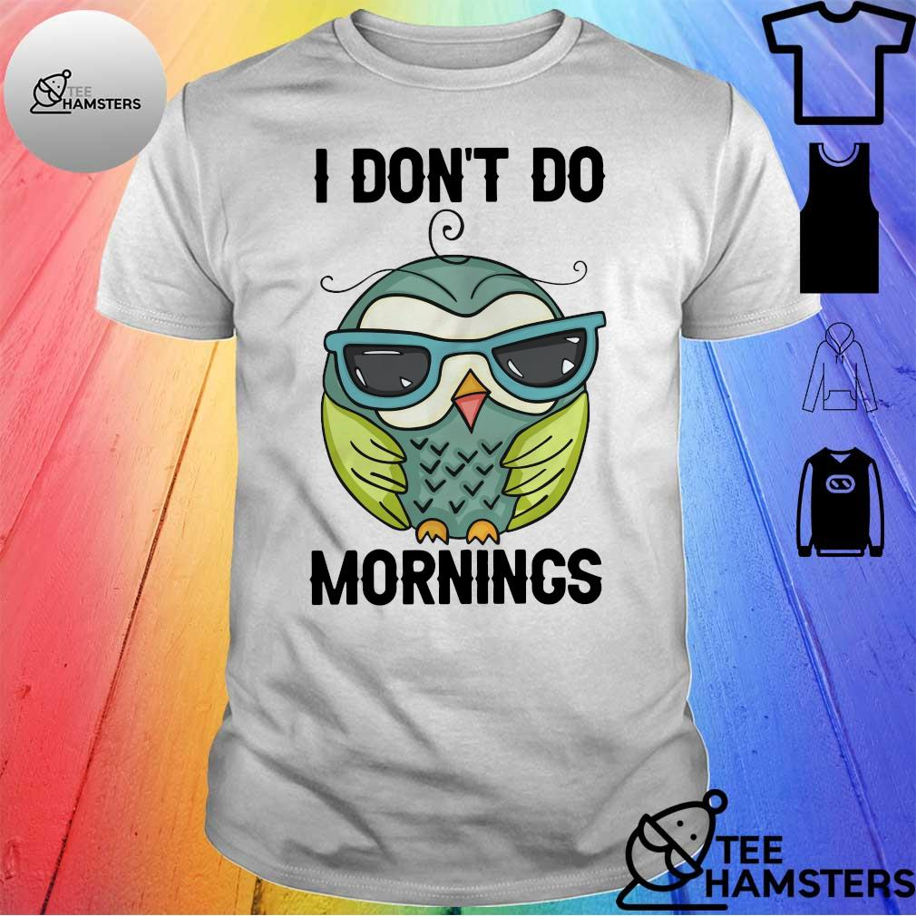 Owl I don't do mornings shirt