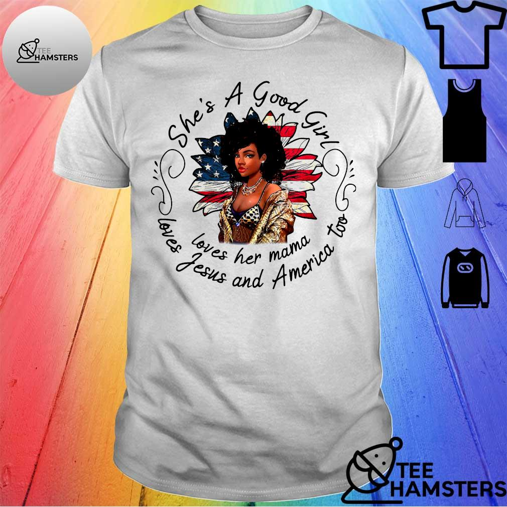 She's a good girl loves her mama loves jesus and america too shirt