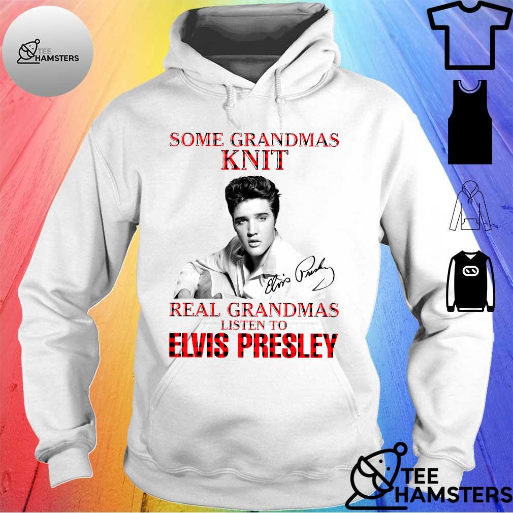 Some grandmas knit real grandmas listen to elvis presley s hoodie