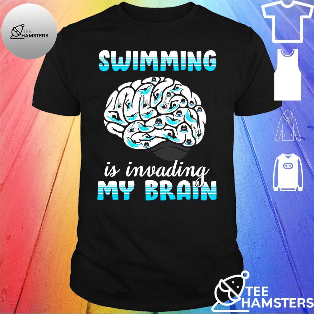 Swimming is invading my brain shirt