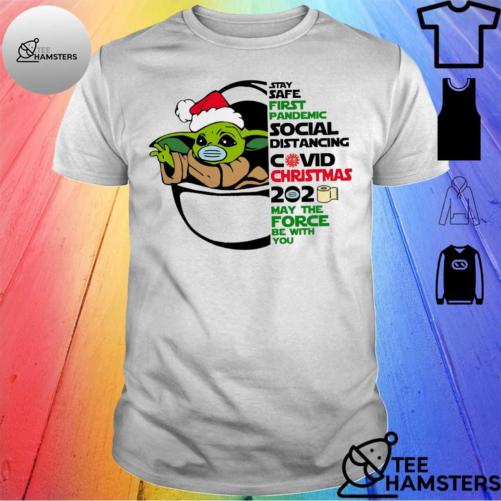 Baby yoda Stay safe first pandemic social distancing covid christmas 2020 may the force be with you shirt