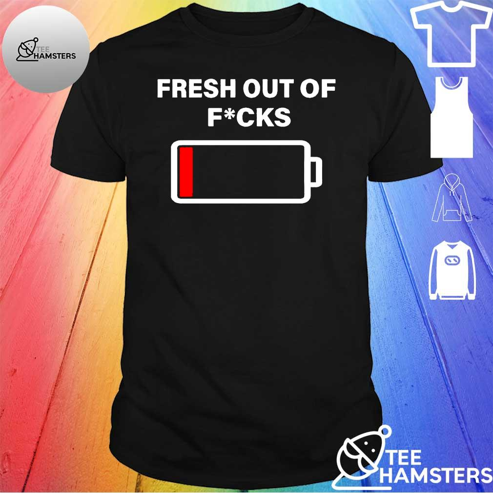 Battery on empty fresh out of fucks shirt