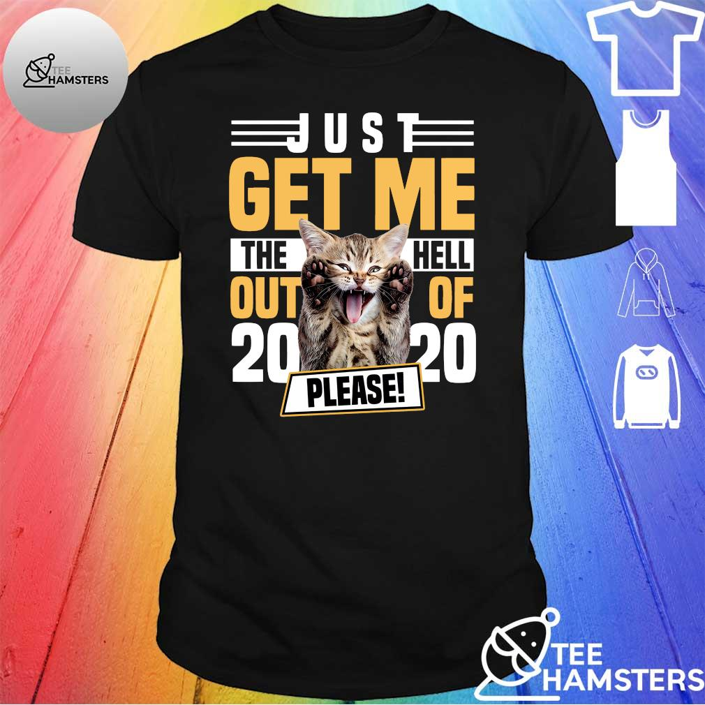Cat just get me the hell out of 2020 please shirt