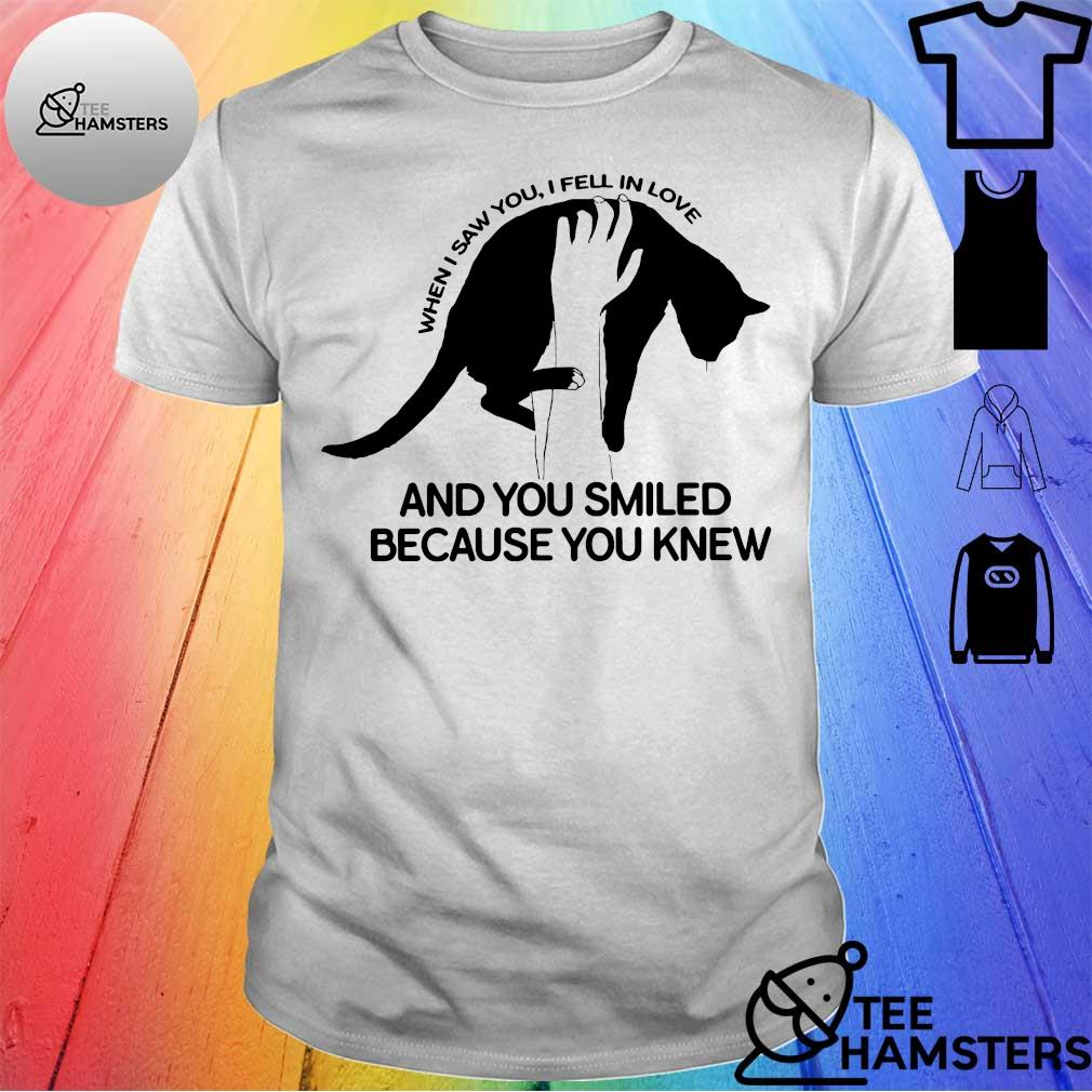 Cat when I saw you I fell in love and you smiled because you knew shirt
