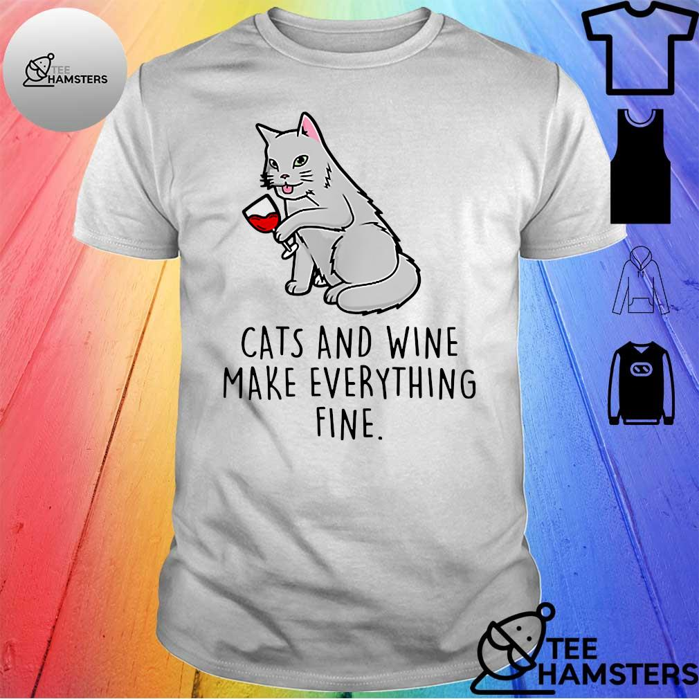 Cats and wine make everything fine shirt
