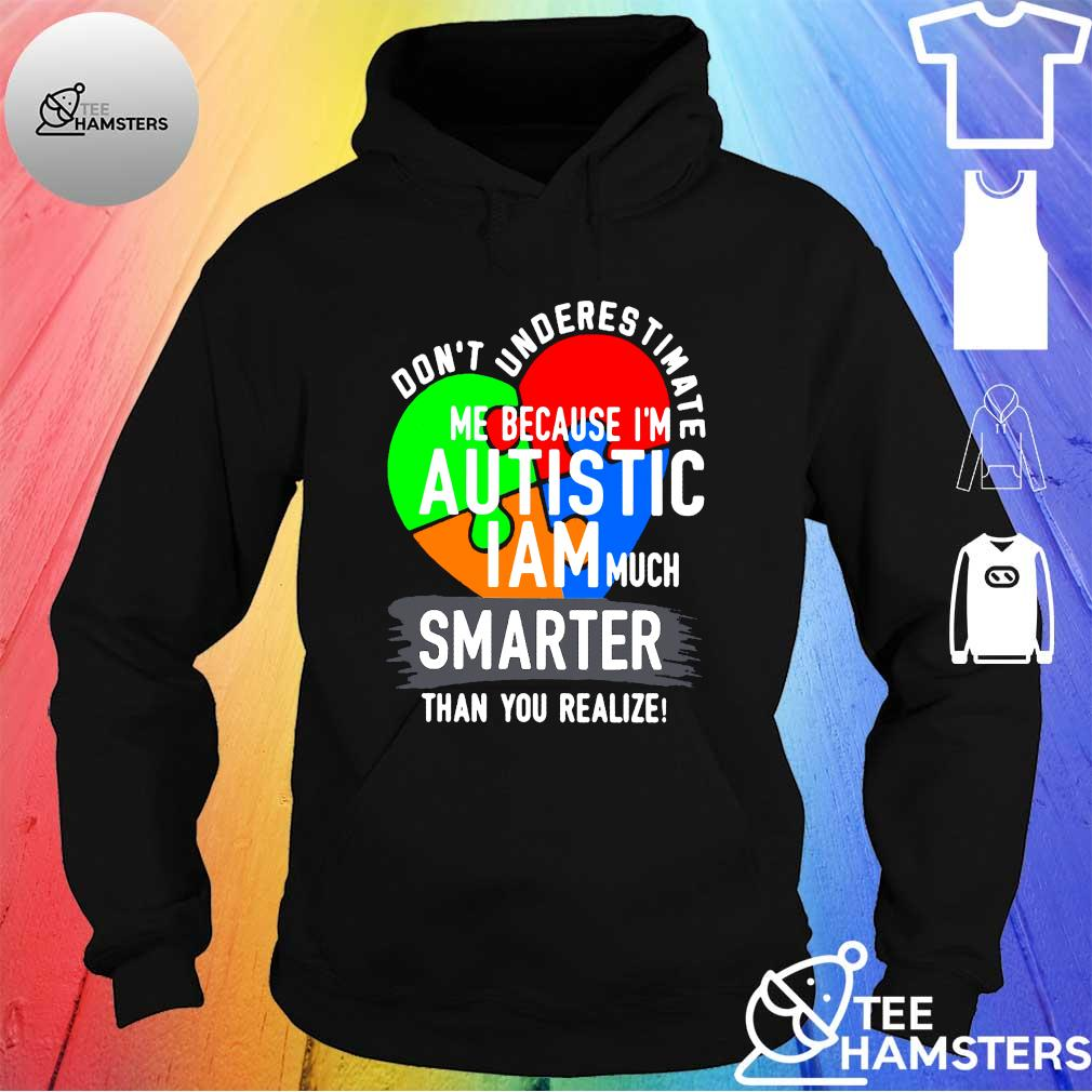 Don't underestimate me because I'm autistic I am much smarter than you realize s hoodie