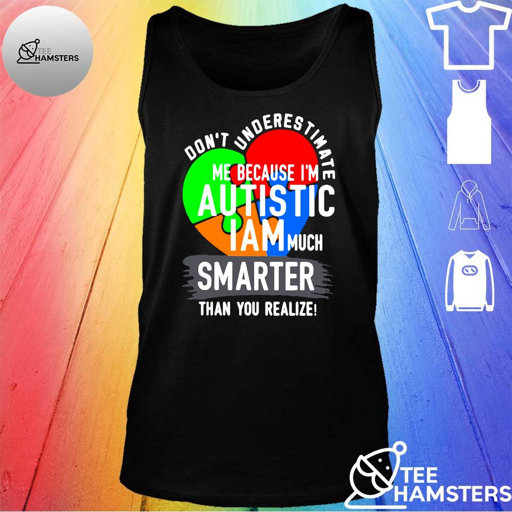 Don't underestimate me because I'm autistic I am much smarter than you realize s tank top