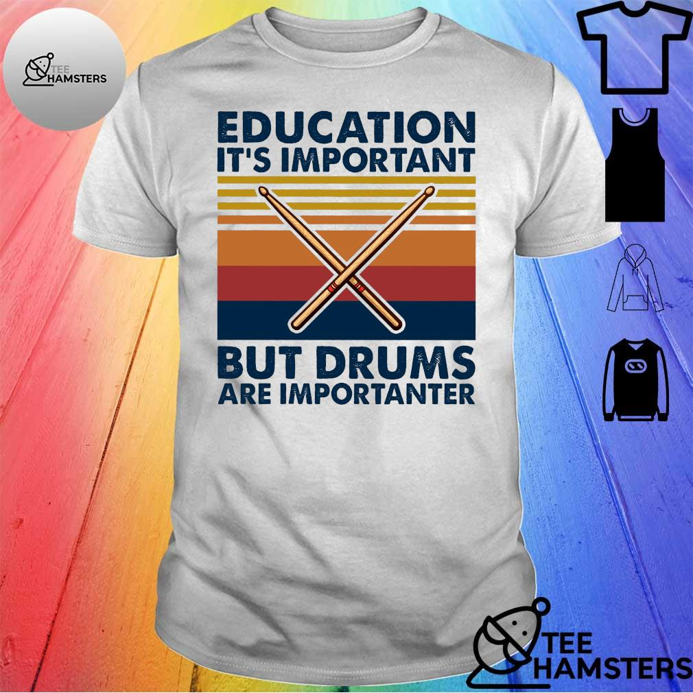 Education it's important but drums are importanter shirt