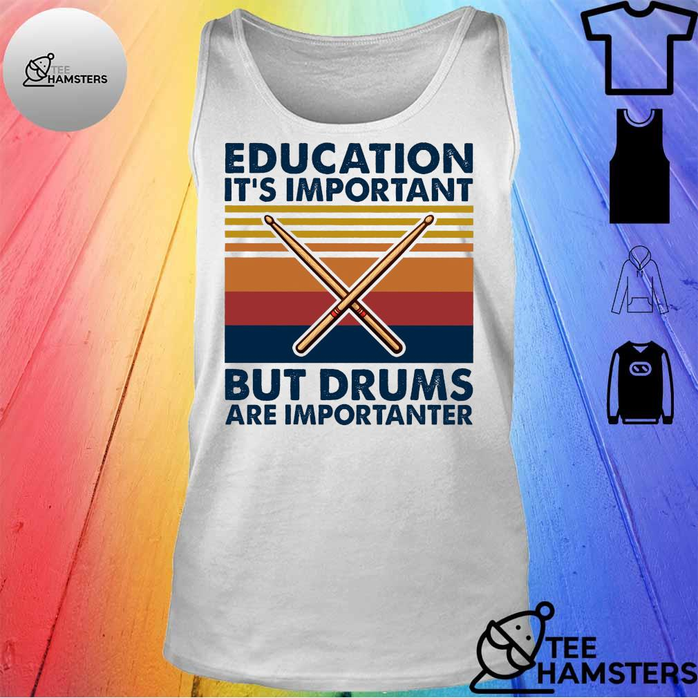 Education it's important but drums are importanter s tank top
