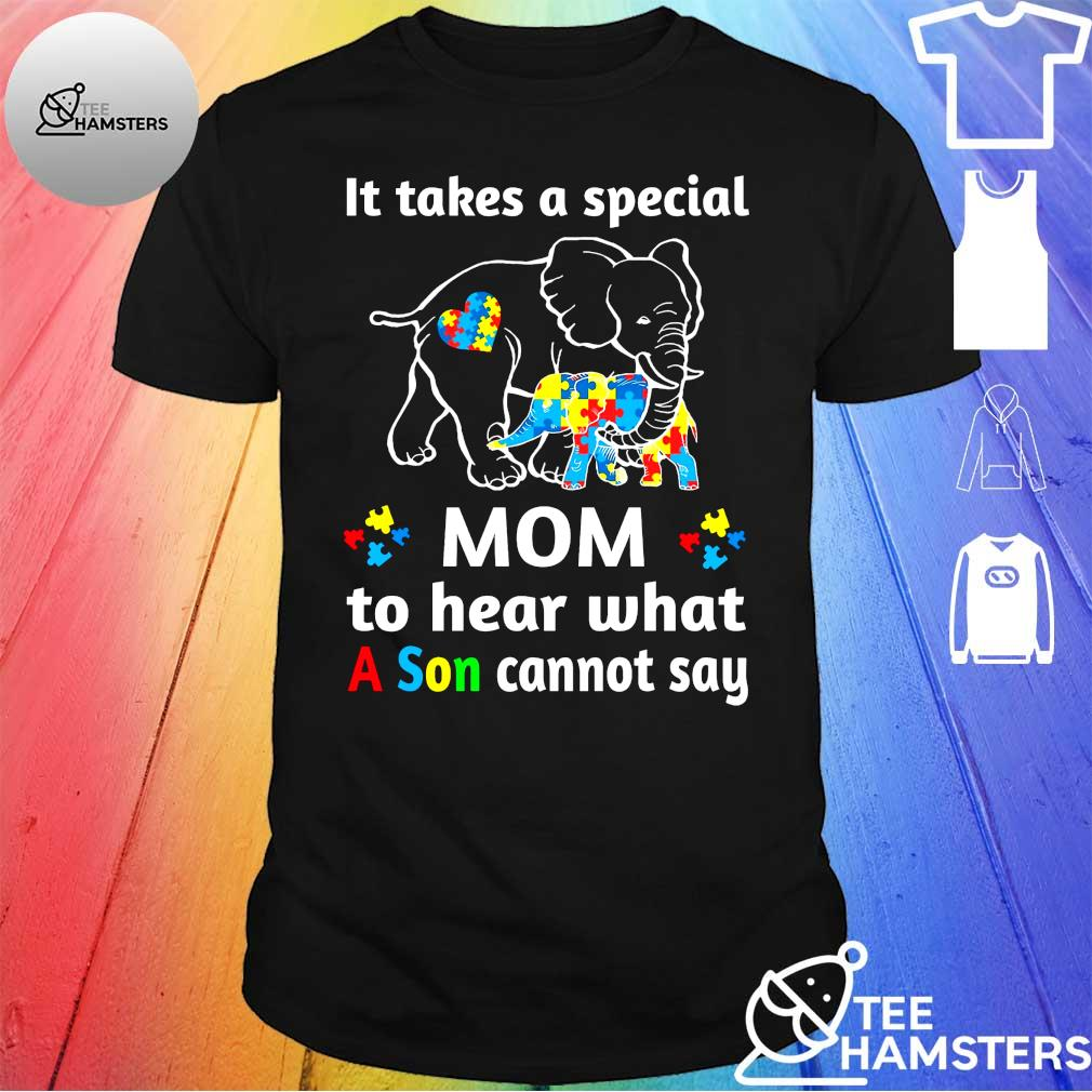 Elephant It Takes A Special Mom To Hear What A Son Cannot Say Shirt