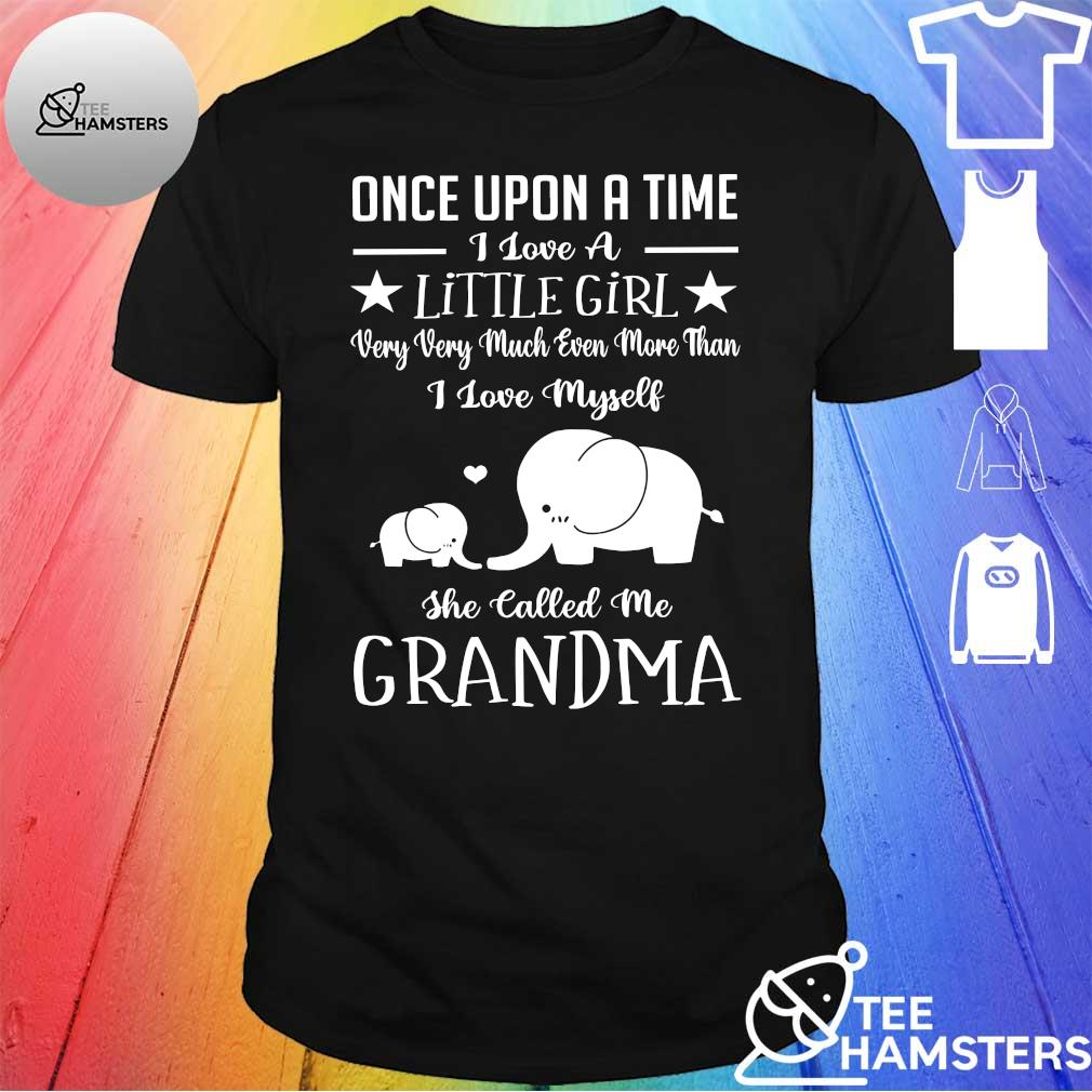 Elephants Once upon a time I love a little girl very much even more than I love myself she calls me grandma shirt
