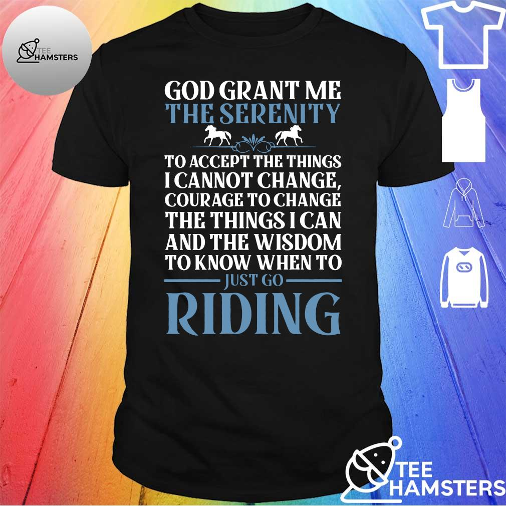God grant me the serenity houses just go riding shirt