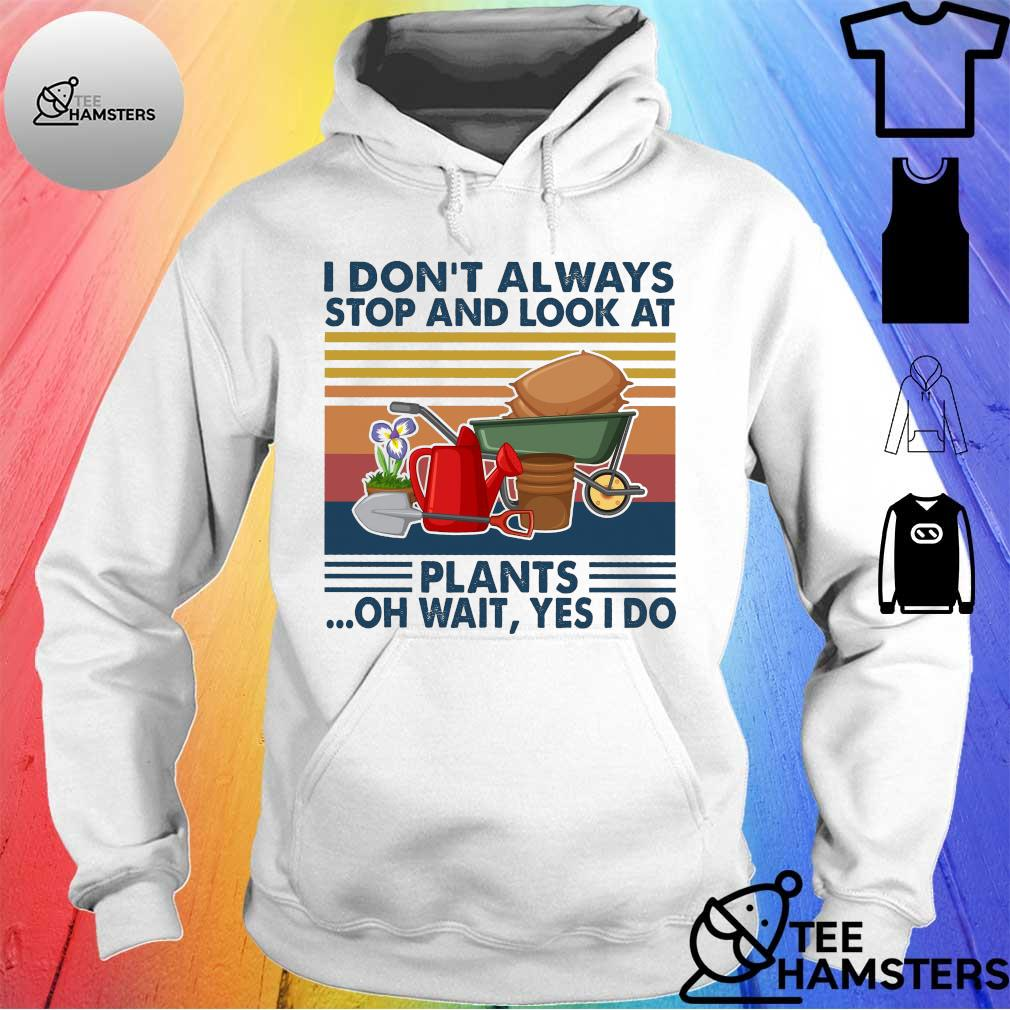 I don't always stop and look at plants oh wait yes i do vintage retro s hoodie