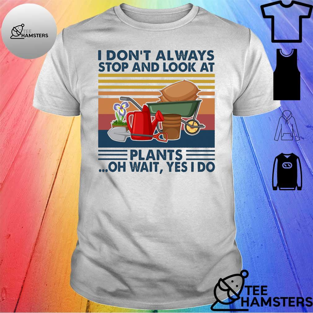 I don't always stop and look at plants oh wait yes i do vintage retro shirt